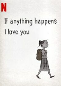 If Anything Happens I Love You (2020) ถ้าเกิดอะไรขึ้น หนูรักพ่อแม่นะ