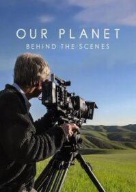 Our Planet Behind the Scenes (2019) เบื้องหลังโลกของเรา